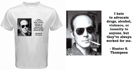 White T-Shirt : Hunter S. Thompson - Photo Quote - Drugs, Alcohol, Violence, Insanity